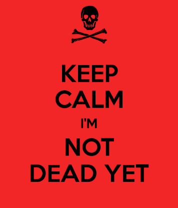 keep-calm-i-m-not-dead-yet